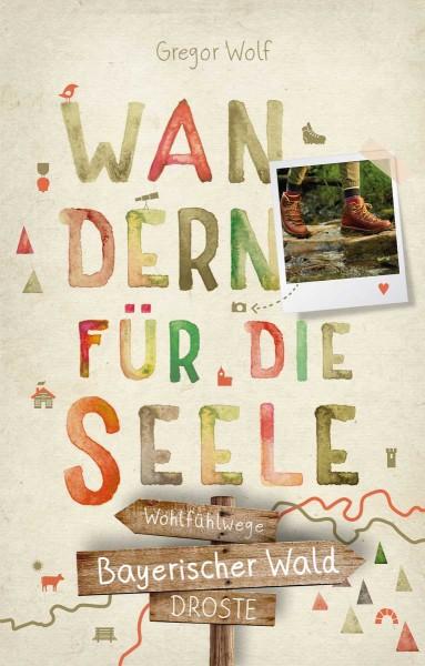 Wandern für die Seele - Wohlfühlwege Bayerischer Wald, Gregor Wolf